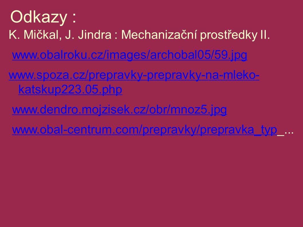 Odkazy : K.Mičkal, J. Jindra : Mechanizační prostředky II.