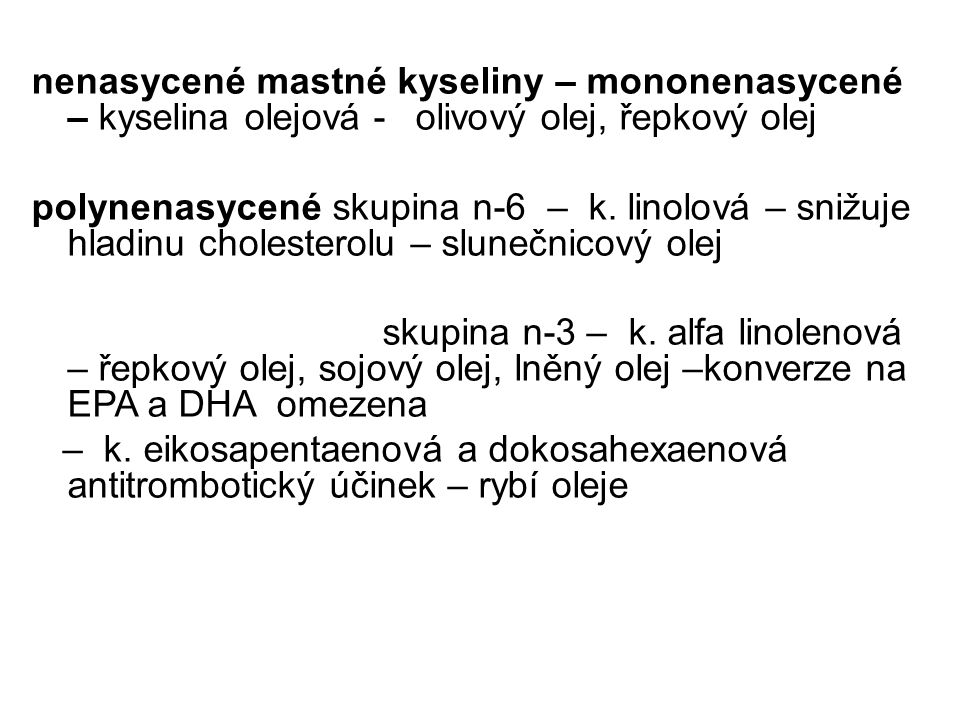 nenasycené mastné kyseliny – mononenasycené – kyselina olejová -olivový olej, řepkový olej polynenasycené skupina n-6 – k.