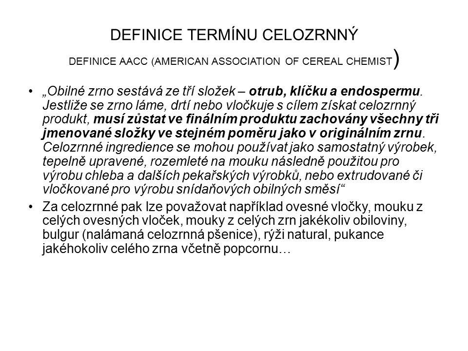 """DEFINICE TERMÍNU CELOZRNNÝ DEFINICE AACC (AMERICAN ASSOCIATION OF CEREAL CHEMIST ) """"Obilné zrno sestává ze tří složek – otrub, klíčku a endospermu."""
