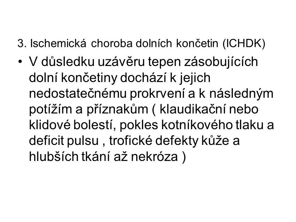 3. Ischemická choroba dolních končetin (ICHDK) V důsledku uzávěru tepen zásobujících dolní končetiny dochází k jejich nedostatečnému prokrvení a k nás