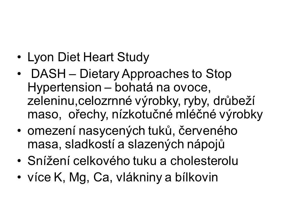 Lyon Diet Heart Study DASH – Dietary Approaches to Stop Hypertension – bohatá na ovoce, zeleninu,celozrnné výrobky, ryby, drůbeží maso, ořechy, nízkotučné mléčné výrobky omezení nasycených tuků, červeného masa, sladkostí a slazených nápojů Snížení celkového tuku a cholesterolu více K, Mg, Ca, vlákniny a bílkovin