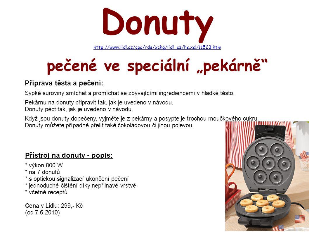 """Donuty http://www.lidl.cz/cps/rde/xchg/lidl_cz/hs.xsl/11523.htm pečené ve speciální """"pekárně Příprava těsta a pečení: Sypké suroviny smíchat a promíchat se zbývajícími ingrediencemi v hladké těsto."""