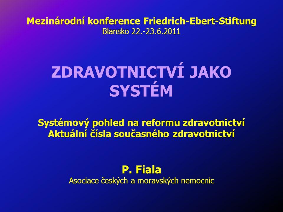 Mezinárodní konference Friedrich-Ebert-Stiftung Blansko 22.-23.6.2011 ZDRAVOTNICTVÍ JAKO SYSTÉM Systémový pohled na reformu zdravotnictví Aktuální čís