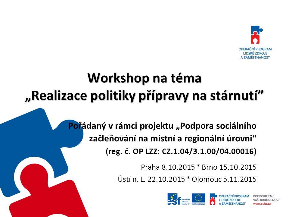 """Workshop na téma """"Realizace politiky přípravy na stárnutí"""" Pořádaný v rámci projektu """"Podpora sociálního začleňování na místní a regionální úrovni"""" (r"""