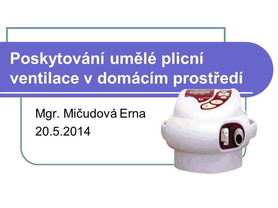 Poskytování umělé plicní ventilace v domácím prostředí Mgr. Mičudová Erna 20.5.2014