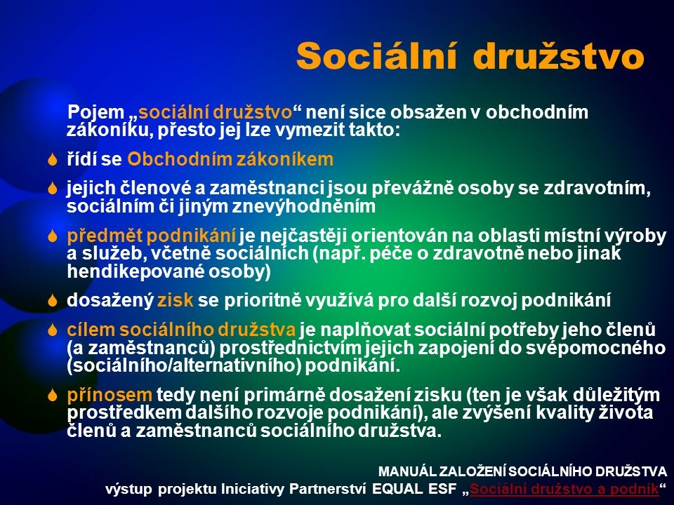 """Sociální družstvo Pojem """"sociální družstvo"""" není sice obsažen v obchodním zákoníku, přesto jej lze vymezit takto:  řídí se Obchodním zákoníkem  jeji"""