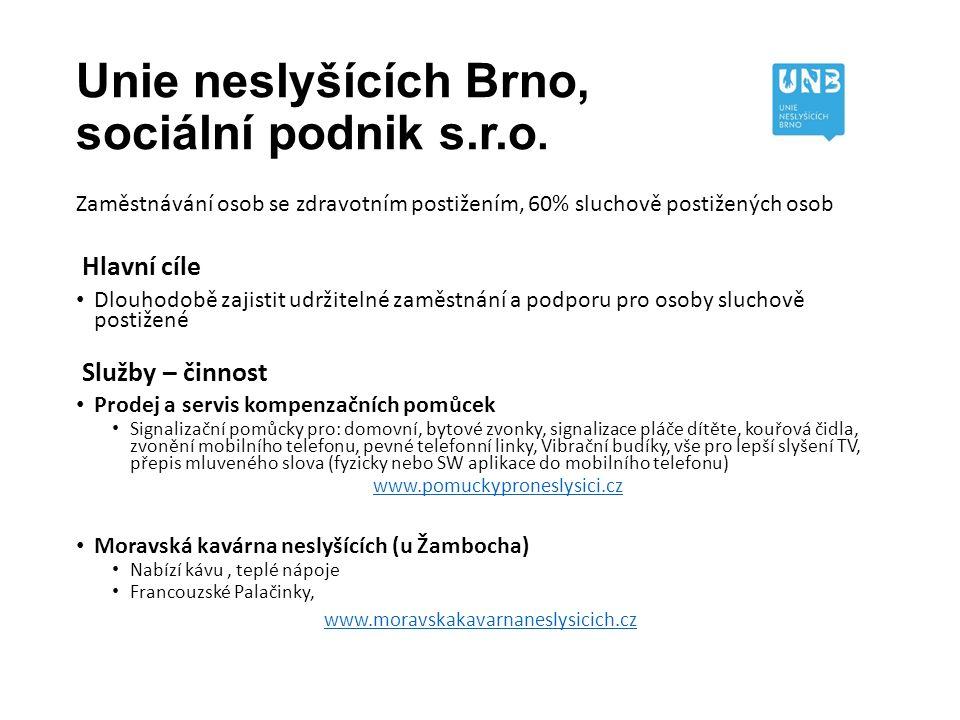 Unie neslyšících Brno, sociální podnik s.r.o. Zaměstnávání osob se zdravotním postižením, 60% sluchově postižených osob Hlavní cíle Dlouhodobě zajisti