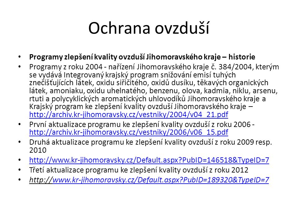 Ochrana ovzduší Programy zlepšení kvality ovzduší Jihomoravského kraje – historie Programy z roku 2004 - nařízení Jihomoravského kraje č.