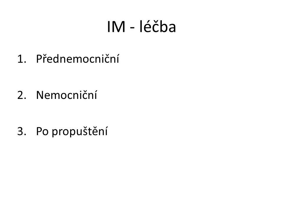 IM - léčba 1.Přednemocniční 2.Nemocniční 3.Po propuštění