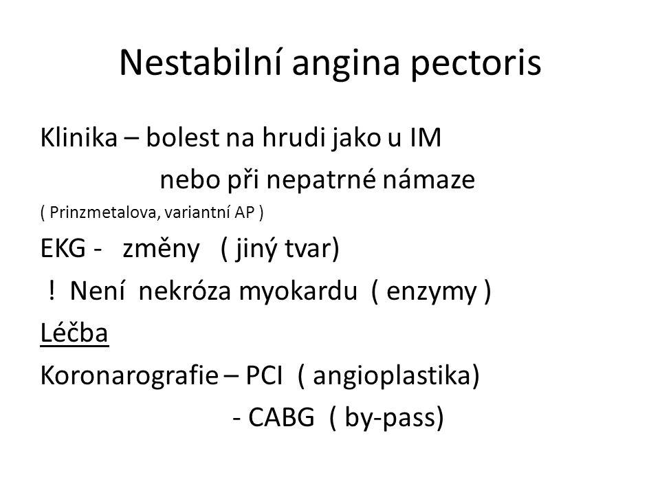 Nestabilní angina pectoris Klinika – bolest na hrudi jako u IM nebo při nepatrné námaze ( Prinzmetalova, variantní AP ) EKG - změny ( jiný tvar) .