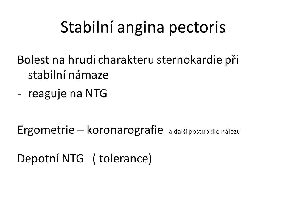 Stabilní angina pectoris Bolest na hrudi charakteru sternokardie při stabilní námaze -reaguje na NTG Ergometrie – koronarografie a další postup dle nálezu Depotní NTG ( tolerance)