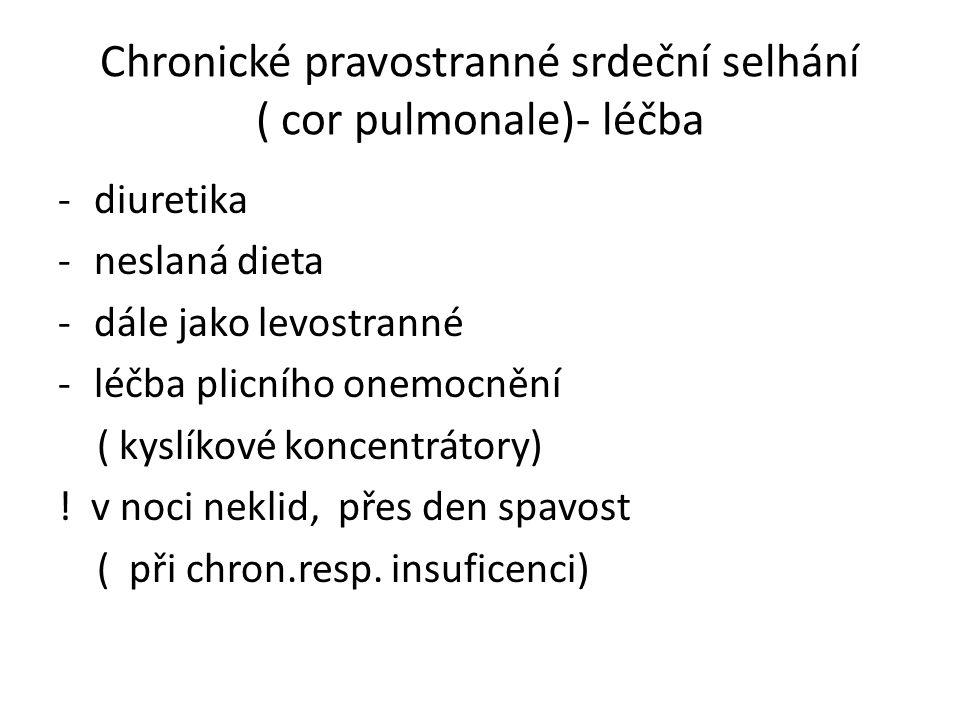 Chronické pravostranné srdeční selhání ( cor pulmonale)- léčba -diuretika -neslaná dieta -dále jako levostranné -léčba plicního onemocnění ( kyslíkové koncentrátory) .