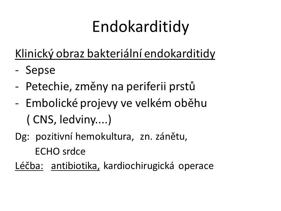Endokarditidy Klinický obraz bakteriální endokarditidy -Sepse -Petechie, změny na periferii prstů -Embolické projevy ve velkém oběhu ( CNS, ledviny....) Dg: pozitivní hemokultura, zn.