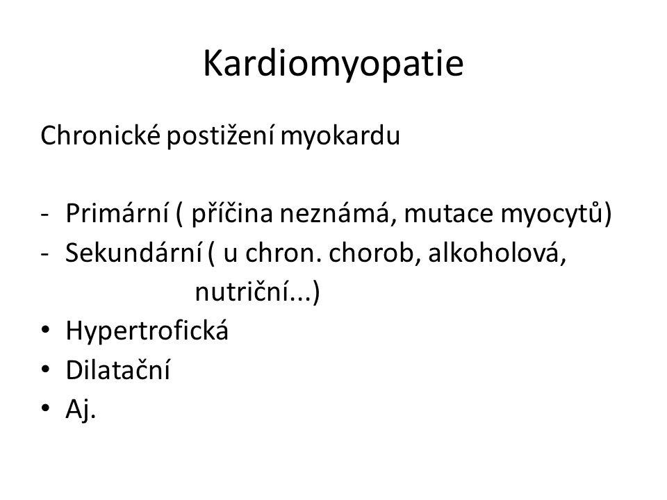 Kardiomyopatie Chronické postižení myokardu -Primární ( příčina neznámá, mutace myocytů) -Sekundární ( u chron.
