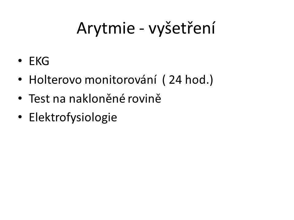 Arytmie - vyšetření EKG Holterovo monitorování ( 24 hod.) Test na nakloněné rovině Elektrofysiologie