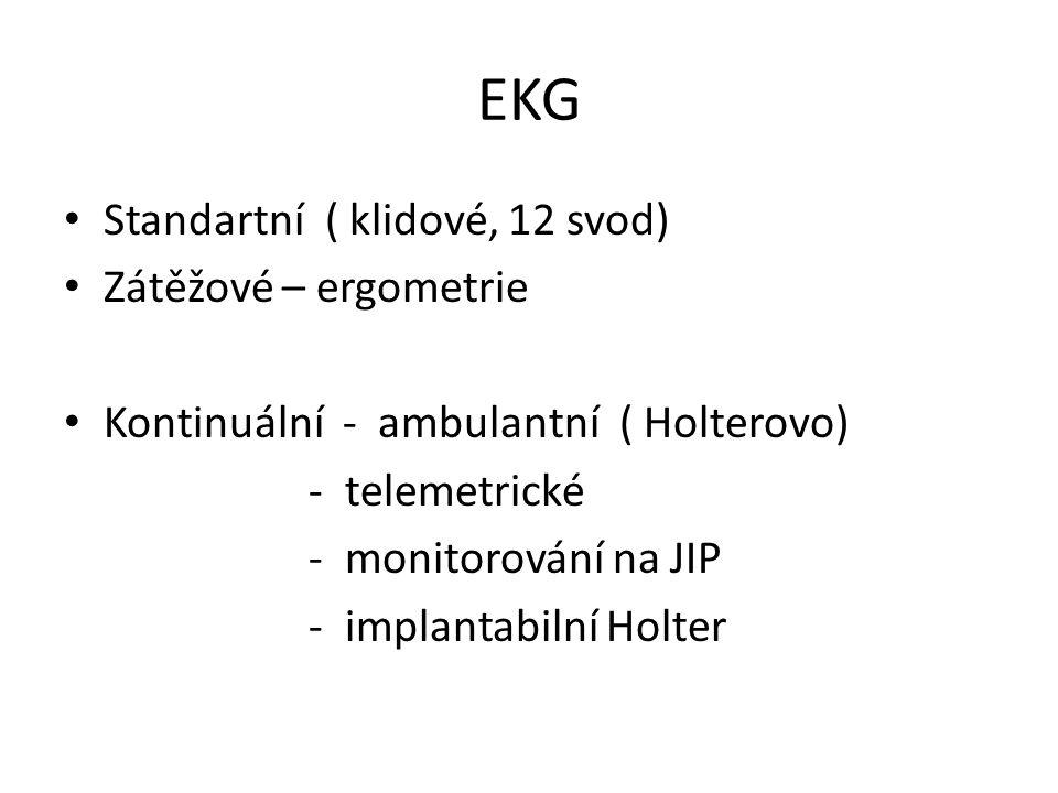 EKG Standartní ( klidové, 12 svod) Zátěžové – ergometrie Kontinuální - ambulantní ( Holterovo) - telemetrické - monitorování na JIP - implantabilní Holter
