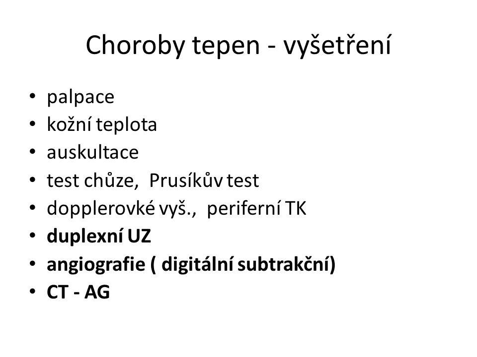 Choroby tepen - vyšetření palpace kožní teplota auskultace test chůze, Prusíkův test dopplerovké vyš., periferní TK duplexní UZ angiografie ( digitální subtrakční) CT - AG