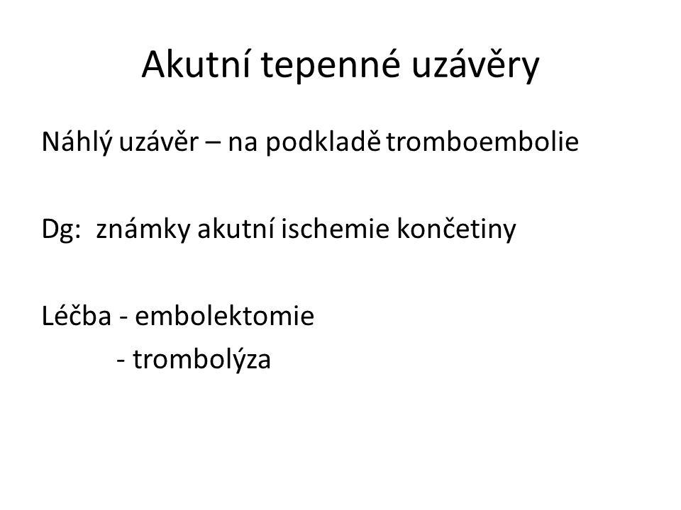 Akutní tepenné uzávěry Náhlý uzávěr – na podkladě tromboembolie Dg: známky akutní ischemie končetiny Léčba - embolektomie - trombolýza
