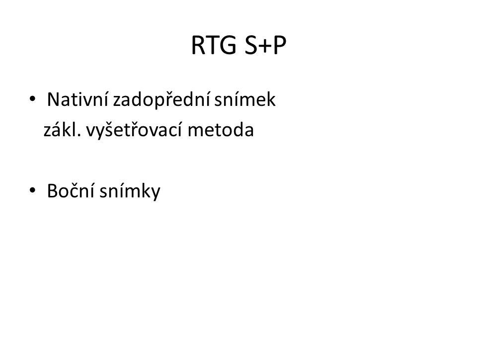 RTG S+P Nativní zadopřední snímek zákl. vyšetřovací metoda Boční snímky