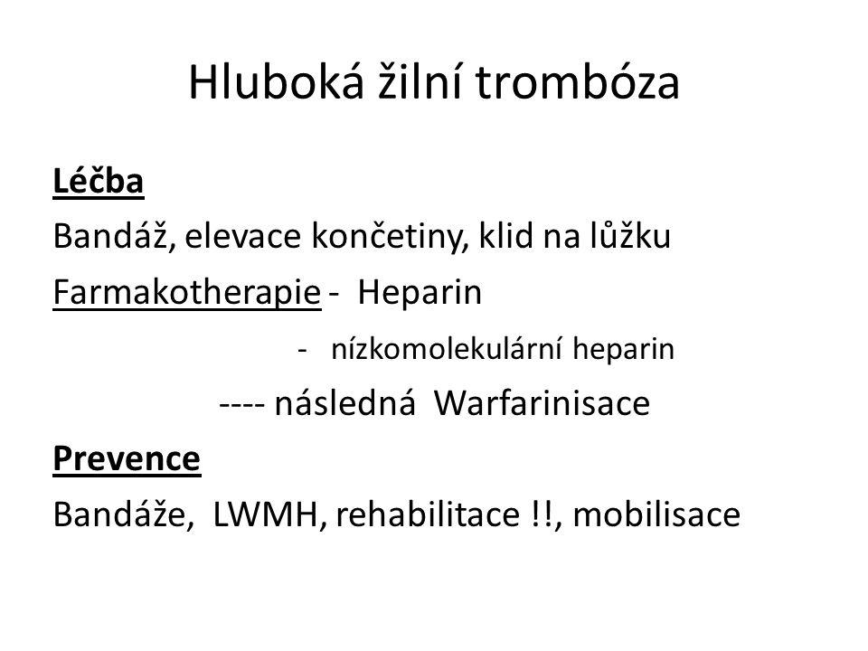Hluboká žilní trombóza Léčba Bandáž, elevace končetiny, klid na lůžku Farmakotherapie - Heparin - nízkomolekulární heparin ---- následná Warfarinisace Prevence Bandáže, LWMH, rehabilitace !!, mobilisace
