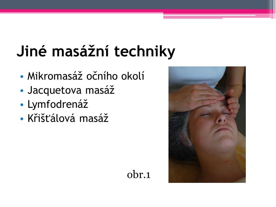 Jiné masážní techniky Mikromasáž očního okolí Jacquetova masáž Lymfodrenáž Křišťálová masáž obr.1