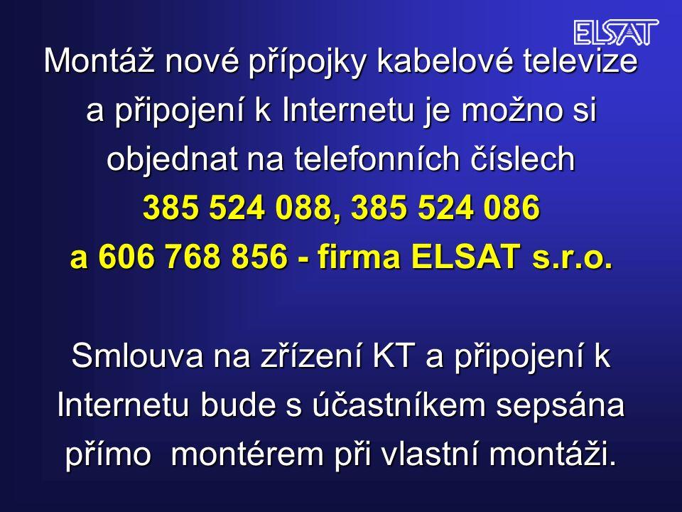 Montáž nové přípojky kabelové televize a připojení k Internetu je možno si objednat na telefonních číslech 385 524 088, 385 524 086 a 606 768 856 - firma ELSAT s.r.o.