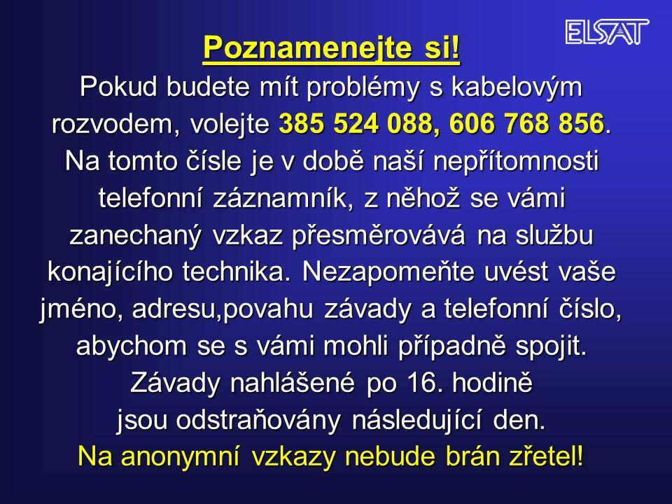 Poznamenejte si. Pokud budete mít problémy s kabelovým rozvodem, volejte 385 524 088, 606 768 856.