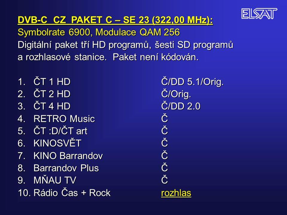 DVB-C CZ PAKET C – SE 23 (322,00 MHz): Symbolrate 6900, Modulace QAM 256 Digitální paket tří HD programů, šesti SD programů a rozhlasové stanice.