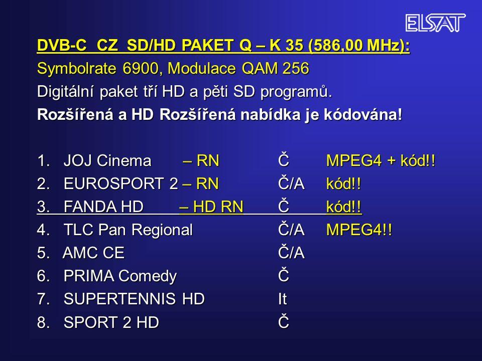 DVB-C CZ SD/HD PAKET Q – K 35 (586,00 MHz): Symbolrate 6900, Modulace QAM 256 Digitální paket tří HD a pěti SD programů.