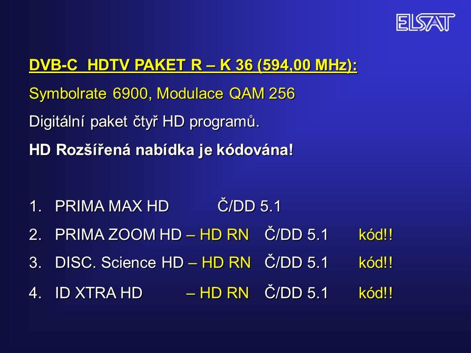 DVB-C HDTV PAKET R – K 36 (594,00 MHz): Symbolrate 6900, Modulace QAM 256 Digitální paket čtyř HD programů.