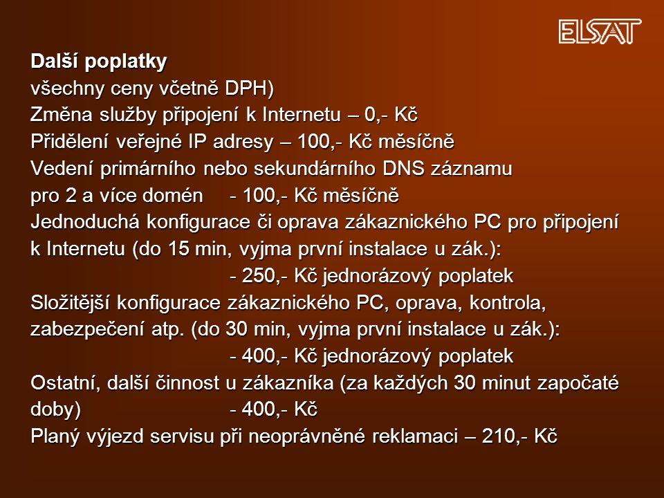 Další poplatky všechny ceny včetně DPH) Změna služby připojení k Internetu – 0,- Kč Přidělení veřejné IP adresy – 100,- Kč měsíčně Vedení primárního nebo sekundárního DNS záznamu pro 2 a více domén - 100,- Kč měsíčně Jednoduchá konfigurace či oprava zákaznického PC pro připojení k Internetu (do 15 min, vyjma první instalace u zák.): - 250,- Kč jednorázový poplatek Složitější konfigurace zákaznického PC, oprava, kontrola, zabezpečení atp.