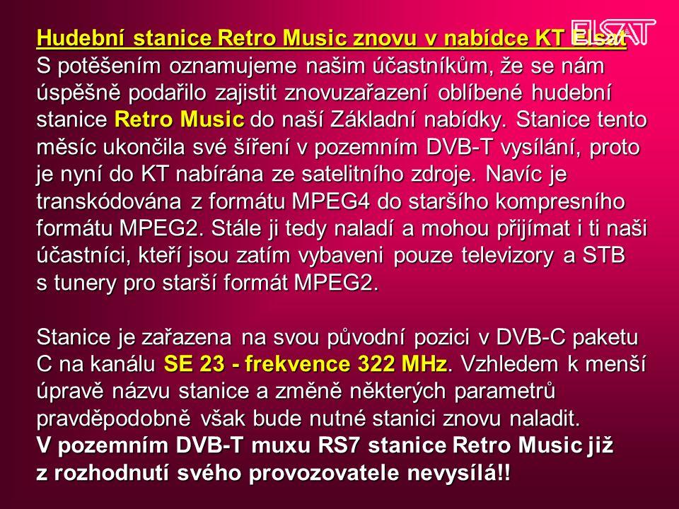 Hudební stanice Retro Music znovu v nabídce KT Elsat S potěšením oznamujeme našim účastníkům, že se nám úspěšně podařilo zajistit znovuzařazení oblíbené hudební stanice Retro Music do naší Základní nabídky.