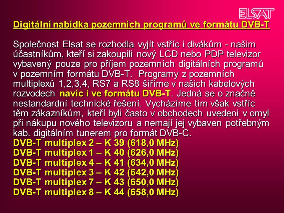 Digitální nabídka pozemních programů ve formátu DVB-T Společnost Elsat se rozhodla vyjít vstříc i divákům - našim účastníkům, kteří si zakoupili nový LCD nebo PDP televizor vybavený pouze pro příjem pozemních digitálních programů v pozemním formátu DVB-T.