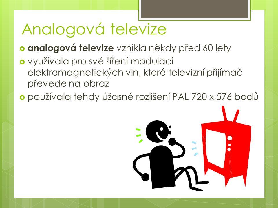 Analogová televize  analogová televize vznikla někdy před 60 lety  využívala pro své šíření modulaci elektromagnetických vln, které televizní přijímač převede na obraz  používala tehdy úžasné rozlišení PAL 720 x 576 bodů