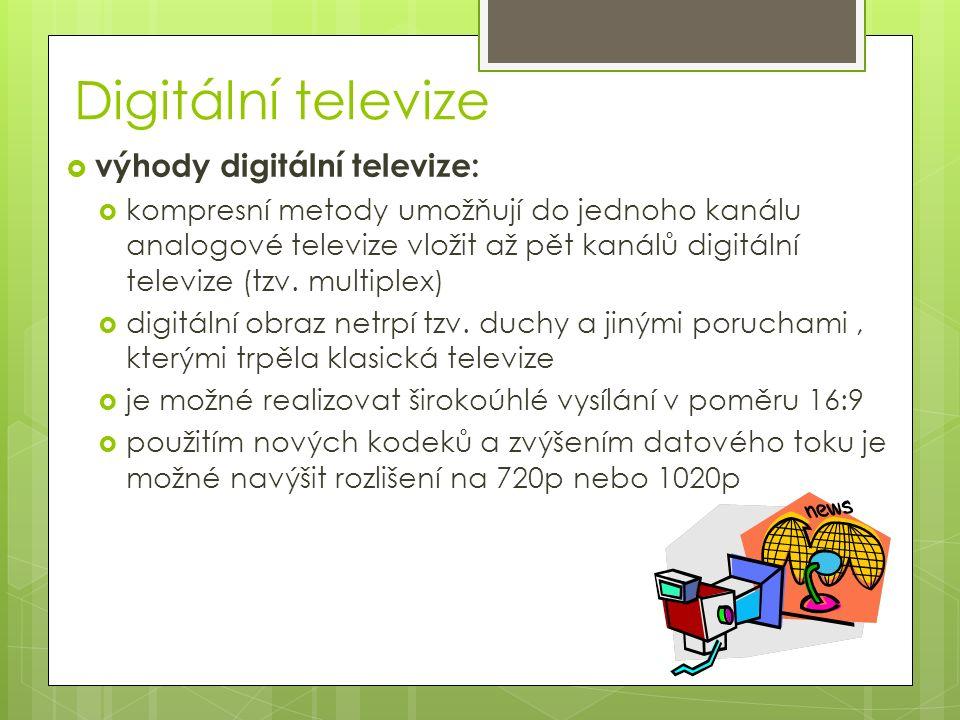 Digitální televize  nevýhody digitální televize:  kvůli honbě za vyšším počtem kanálů (a tedy i reklamy) je signál pokažen přílišnou kompresí a může vytvářet zubaté hrany  není možné jej přijímat na starých televizorech  příjemce digitálního signálu musí vlastnit set-top box, který převede digitální signál na analogový