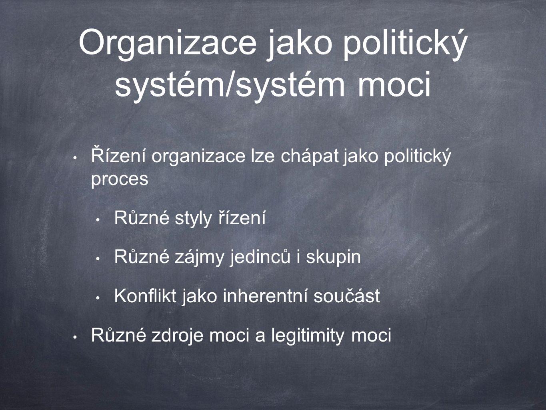 Organizace jako politický systém/systém moci Řízení organizace lze chápat jako politický proces Různé styly řízení Různé zájmy jedinců i skupin Konflikt jako inherentní součást Různé zdroje moci a legitimity moci