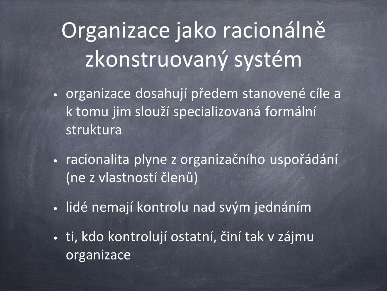 Organizace jako racionálně zkonstruovaný systém organizace dosahují předem stanovené cíle a k tomu jim slouží specializovaná formální struktura racion