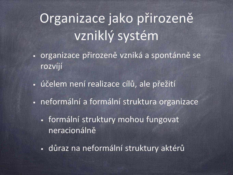 Organizace jako přirozeně vzniklý systém organizace přirozeně vzniká a spontánně se rozvíjí účelem není realizace cílů, ale přežití neformální a formá