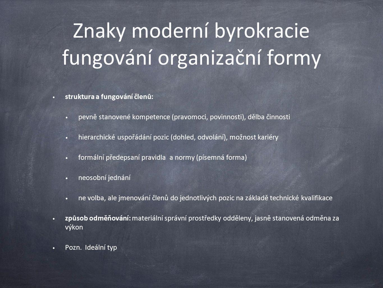 Znaky moderní byrokracie fungování organizační formy struktura a fungování členů: pevně stanovené kompetence (pravomoci, povinnosti), dělba činnosti h