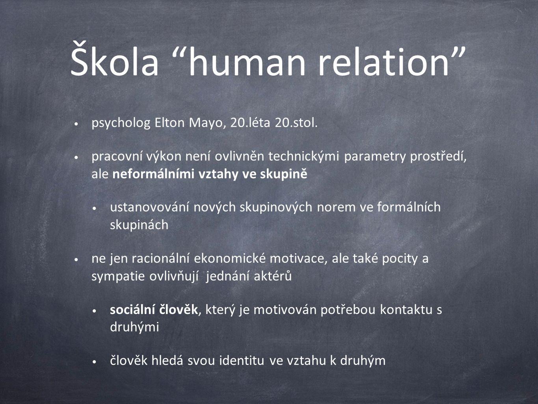 """Škola """"human relation"""" psycholog Elton Mayo, 20.léta 20.stol. pracovní výkon není ovlivněn technickými parametry prostředí, ale neformálními vztahy ve"""