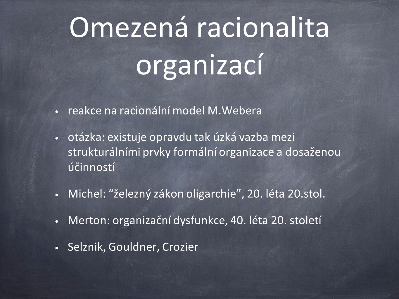 Omezená racionalita organizací reakce na racionální model M.Webera otázka: existuje opravdu tak úzká vazba mezi strukturálními prvky formální organizace a dosaženou účinností Michel: železný zákon oligarchie , 20.