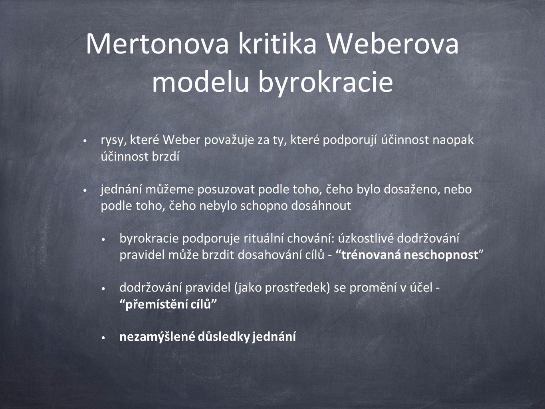 Mertonova kritika Weberova modelu byrokracie rysy, které Weber považuje za ty, které podporují účinnost naopak účinnost brzdí jednání můžeme posuzovat