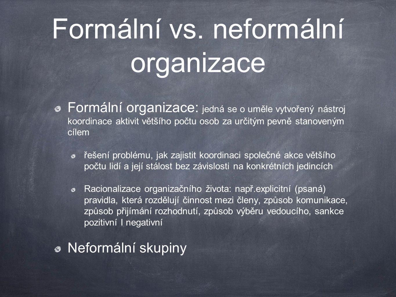 Formální vs. neformální organizace Formální organizace: jedná se o uměle vytvořený nástroj koordinace aktivit většího počtu osob za určitým pevně stan