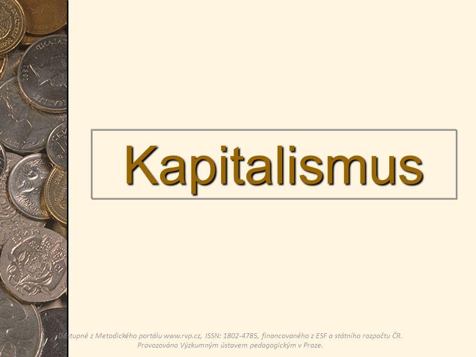 Kapitalismus Dostupné z Metodického portálu www.rvp.cz, ISSN: 1802-4785, financovaného z ESF a státního rozpočtu ČR.