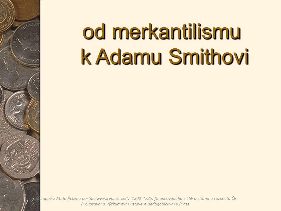 od merkantilismu k Adamu Smithovi Dostupné z Metodického portálu www.rvp.cz, ISSN: 1802-4785, financovaného z ESF a státního rozpočtu ČR.