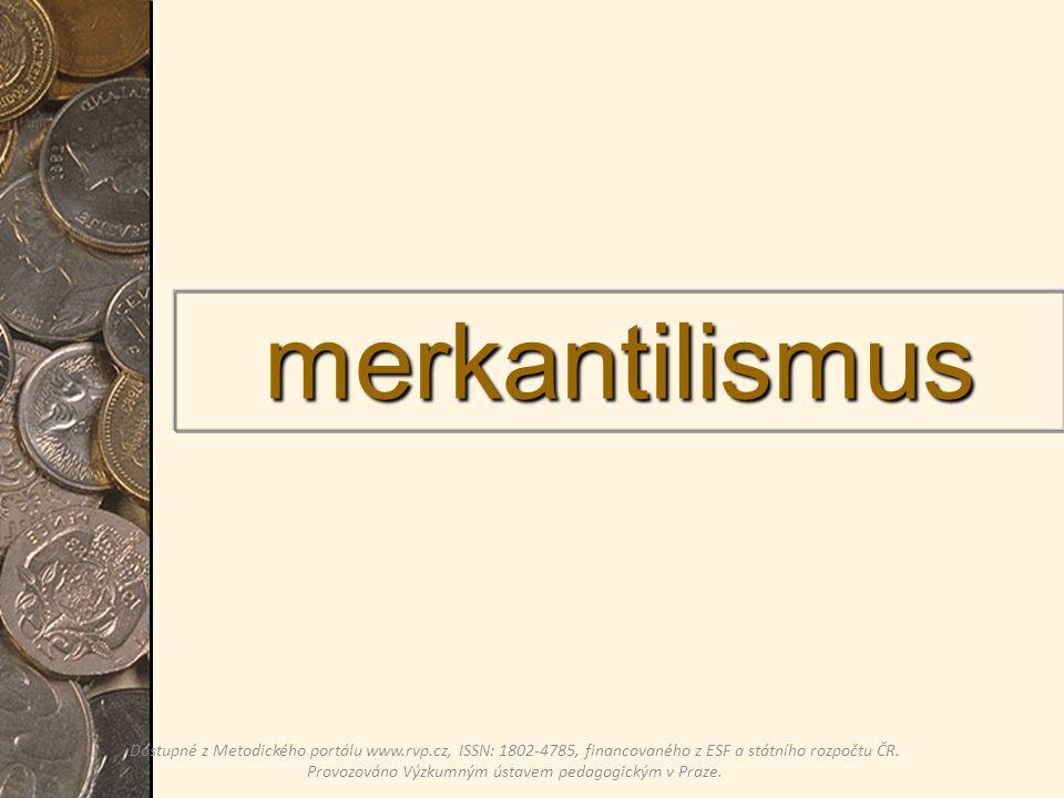 merkantilismus Dostupné z Metodického portálu www.rvp.cz, ISSN: 1802-4785, financovaného z ESF a státního rozpočtu ČR.