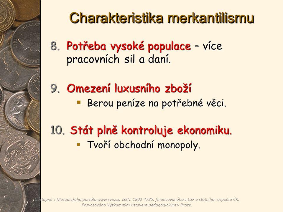 Charakteristika merkantilismu 8.Potřeba vysoké populace – více pracovních sil a daní.