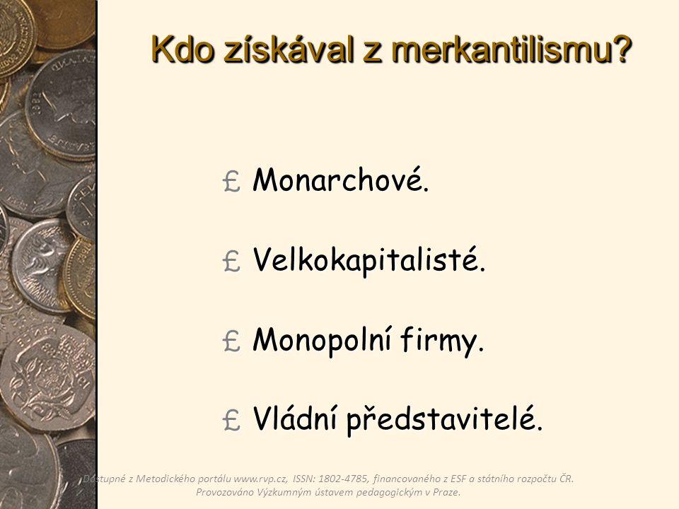 Kdo získával z merkantilismu. £ Monarchové. £ Velkokapitalisté.
