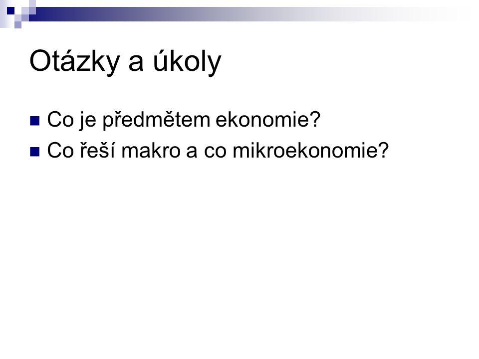 Otázky a úkoly Co je předmětem ekonomie? Co řeší makro a co mikroekonomie?