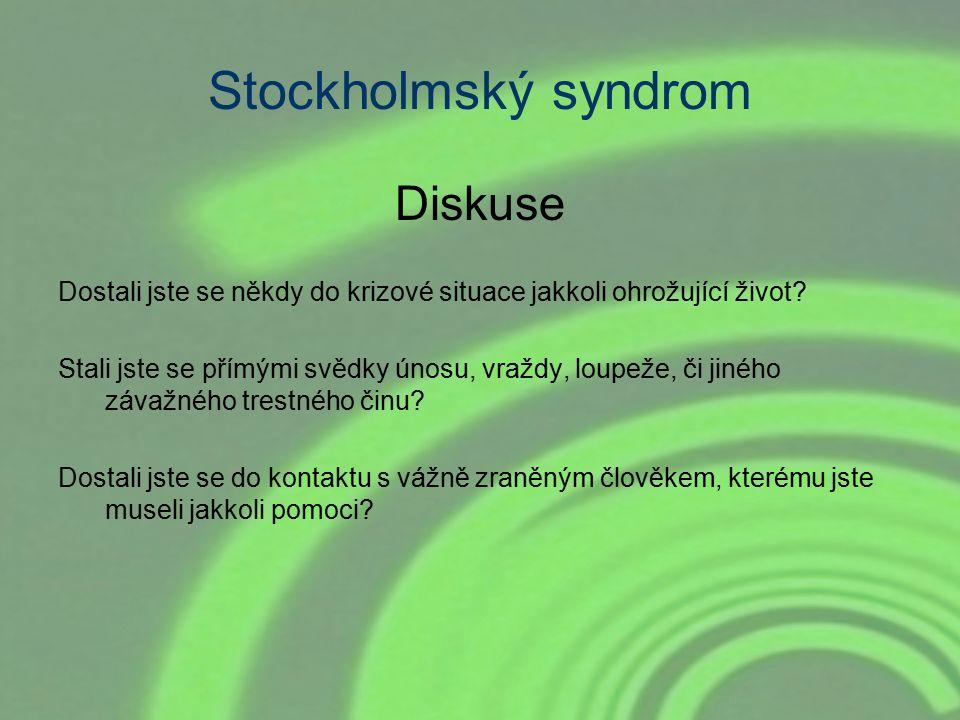 Stockholmský syndrom Diskuse Dostali jste se někdy do krizové situace jakkoli ohrožující život? Stali jste se přímými svědky únosu, vraždy, loupeže, č